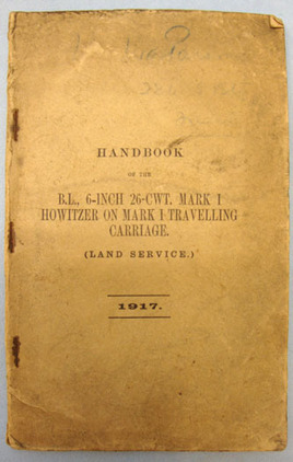 Handbook of the B.L. 6-Inch 26-CWT. Mark I Howitzer On Mark I Travelling Carriag Handbook of the B.L. 6-Inch 26-CWT. Mark I Howitzer On Mark I Travelling Carriag Accessories
